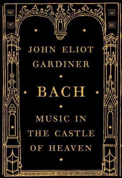 Bach: Music in the Castle of Heaven (Hardcover)