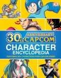 Capcom 30th Anniversary Character Encyclopedia: Featuring 200+ Characters from Capcom Games (Hardcover)