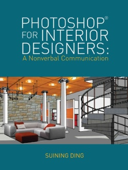 Photoshop for Interior Designers: A Nonverbal Communication (Paperback)