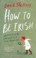 How to Be Irish: Uncovering the Curiosities of Irish Behaviour (Paperback)