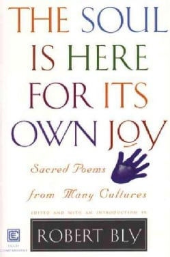 The Soul Is Here for Its Own Joy: Sacred Poems from Many Cultures (Paperback)