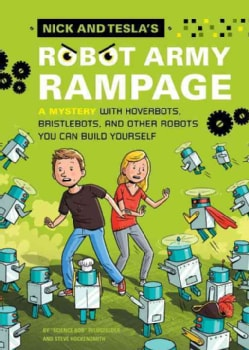 Nick and Tesla's Robot Army Rampage: A Mystery With Hoverbots, Bristlebots, and Other Robots You Can Build Yourself (Hardcover)