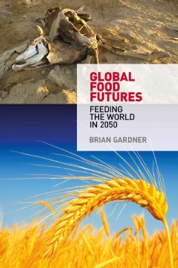 Global Food Futures: Feeding the World in 2050 (Hardcover)