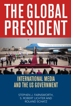 The Global President: International Media and the US Government (Paperback)