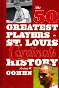The 50 Greatest Players in St. Louis Cardinals History (Hardcover)