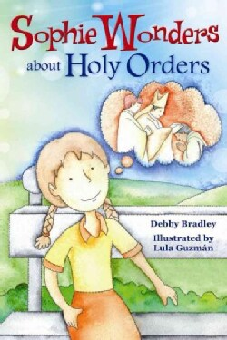 Sophie Wonders About Holy Orders (Paperback)