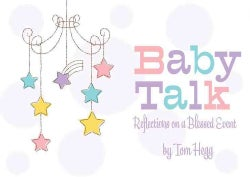 Baby Talk: Reflections on a Blessed Event (Hardcover)