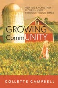 Growing Community: Helping Each Other Flourish Even Through Tough Times (Paperback)