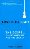 Love into Light: The Gospel, the Homosexual and the Church (Paperback)