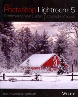 Adobe Photoshop Lightroom 5: Streamlining Your Digital Photography Process (Paperback)