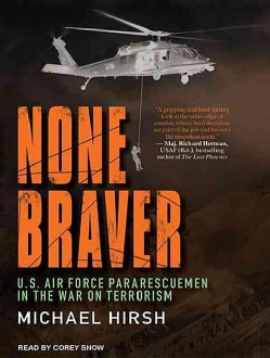 None Braver: U.S. Air Force Pararescuemen in the War on Terrorism: Library Edition (CD-Audio)