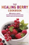 Healing Berry Cookbook: 50 Wonderful Berries, and How to Use Them in Healthgiving, Immunity-boosting Foods and Dr... (Paperback)