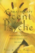 Aromatherapy: Scent and Psyche : Using Essential Oils for Physical and Emotional Well-Being (Paperback)