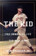 The Kid: The Immortal Life of Ted Williams (Hardcover)