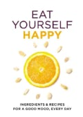 Eat Yourself Happy: Ingredients & Recipes for a Good Mood, Every Day (Paperback)