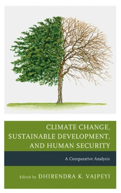 Climate Change, Sustainable Development, and Human Security: A Comparative Analysis (Hardcover)