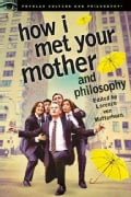 How I Met Your Mother and Philosophy: Being and Awesomeness (Paperback)