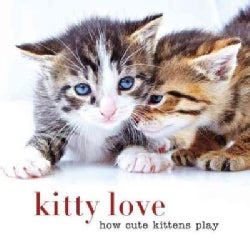 Kitty Love: How Cute Kittens Play (Hardcover)