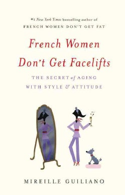 French Women Don't Get Facelifts: The Secret of Aging With Style & Attitude (Hardcover)