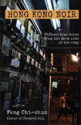 Hong Kong Noir: Fifteen True Tales from the Dark Side of the City (Paperback)