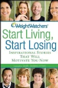 Weight Watchers - Start Living, Start Losing: Inspirational Stories That Will Motivate You Now (Paperback)