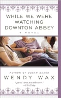 While We Were Watching Downton Abbey: A Novel (Paperback)