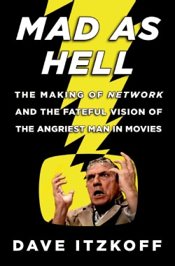 Mad As Hell: The Making of Network and the Fateful Vision of the Angriest Man in Movies (Hardcover)