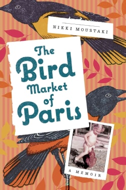 The Bird Market of Paris: A Memoir (Hardcover)