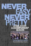 Never Easy, Never Pretty: A Fan, A City, A Championship Season (Hardcover)