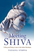 Meeting Shiva: Falling and Rising in Love in the Indian Himalayas (Paperback)