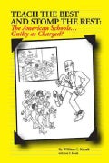 Teach the Best and Stomp the Rest: The American Schools...guilty As Charged? (Hardcover)