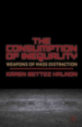 The Consumption of Inequality: Weapons of Mass Distraction (Hardcover)