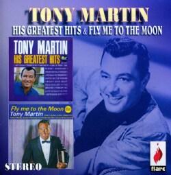 Tony Martin - Tony Martin: His Greatest Hits & Fly Me to the Moon