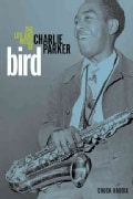 Bird: The Life and Music of Charlie Parker (Hardcover)