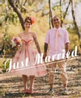 Just Married: How to Celebrate Your Wedding in Style (Hardcover)