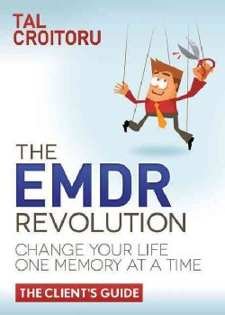 The EMDR Revolution: Change Your Life One Memory at a Time: The Client's Guide (Paperback)