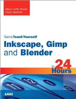Sams Teach Yourself Inkscape, Gimp and Blender in 24 Hours (Paperback)