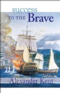 Success to the Brave: The Richard Bolitho Novels (Paperback)