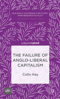 The Failure of Anglo-Liberal Capitalism (Hardcover)