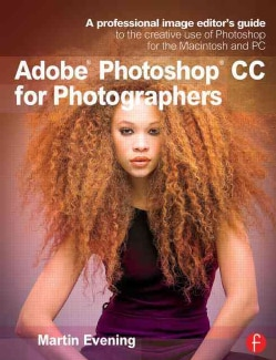 Adobe Photoshop CC for Photographers: A Professional Image Editor's Guide to the Creative Use of Photoshop for th... (Paperback)