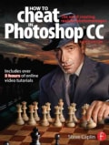 How to Cheat in Photoshop Cc: The Art of Creating Realistic Photomontages (Paperback)