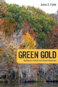 Green Gold: Alabama's Forests and Forest Industries (Hardcover)