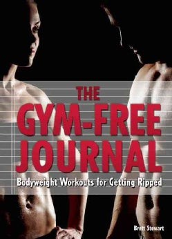 The Gym-Free Journal: Bodyweight Workouts for Getting Ripped (Paperback)