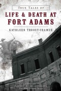 True Tales of Life and Death at Fort Adams (Paperback)