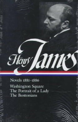 Henry James: 1881 - 1886/Washington Square : The Portrait of a Lady the Bostonians (Hardcover)
