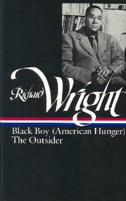 Richard Wright Black Boy (American Hunger) the Outsider: Black Boy (Hardcover)
