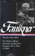 William Faulkner: Novels 1942-1954 : Go Down, Moses/Intruder in the Dust/Requiem for a Nun/a Fable (Hardcover)