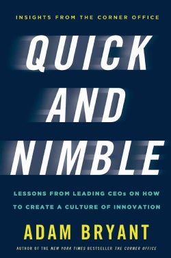 Quick and Nimble: Lessons from Leading CEOs on How to Create a Culture of Innovation (Hardcover)