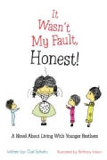 It Wasn't My Fault, Honest!: A Novel About Living With Younger Brothers (Hardcover)