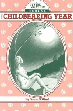 Wise Woman Herbal for the Childbearing Year (Paperback)